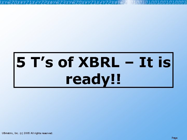 5 T's of XBRL – It is ready!! UBmatrix, Inc. (c) 2005 All rights