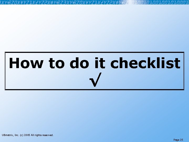 How to do it checklist √ UBmatrix, Inc. (c) 2005 All rights reserved. Page
