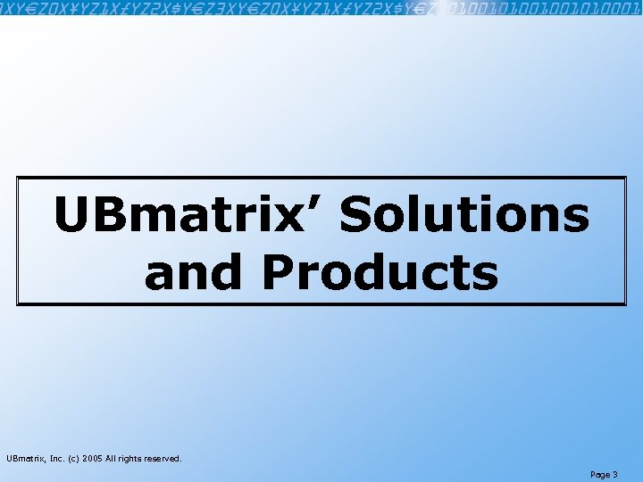 UBmatrix' Solutions and Products UBmatrix, Inc. (c) 2005 All rights reserved. Page 3
