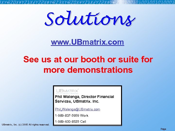 Solutions www. UBmatrix. com See us at our booth or suite for more demonstrations