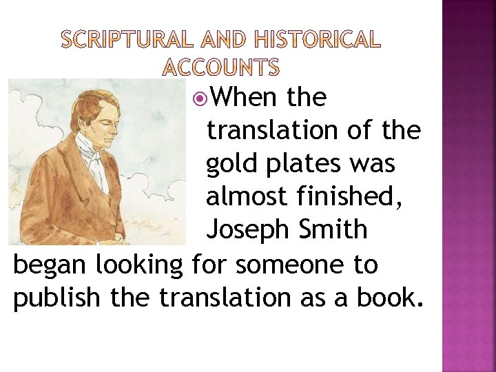When the translation of the gold plates was almost finished, Joseph Smith began
