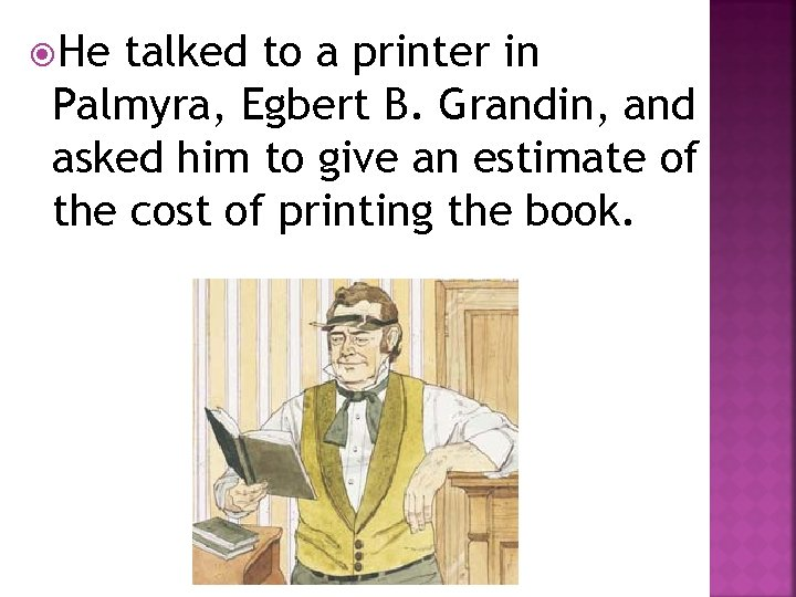 He talked to a printer in Palmyra, Egbert B. Grandin, and asked him