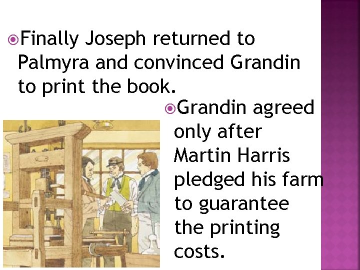 Finally Joseph returned to Palmyra and convinced Grandin to print the book. Grandin