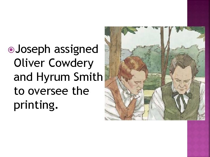 Joseph assigned Oliver Cowdery and Hyrum Smith to oversee the printing.