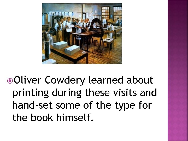Oliver Cowdery learned about printing during these visits and hand-set some of the