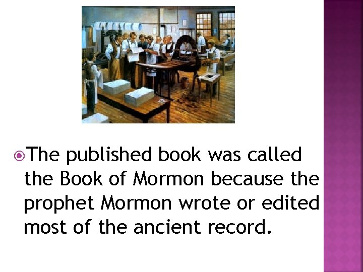 The published book was called the Book of Mormon because the prophet Mormon