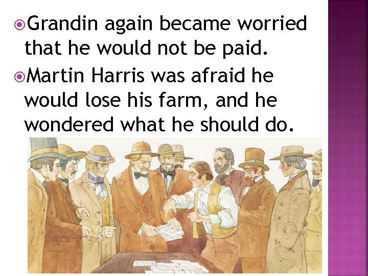 Grandin again became worried that he would not be paid. Martin Harris was