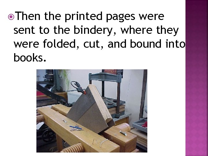 Then the printed pages were sent to the bindery, where they were folded,