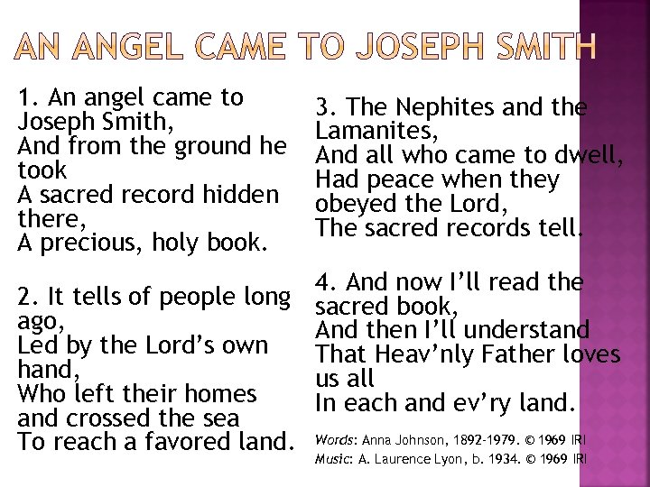 1. An angel came to Joseph Smith, And from the ground he took A