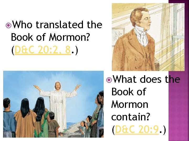 Who translated the Book of Mormon? (D&C 20: 2, 8. ) 8 What
