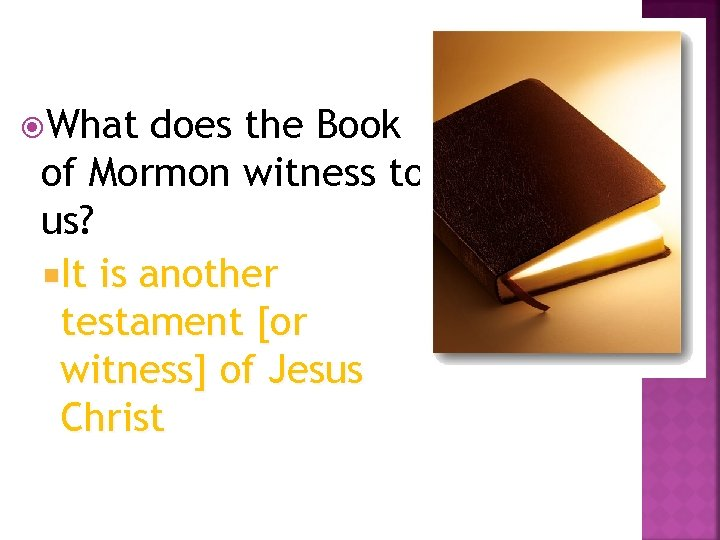 What does the Book of Mormon witness to us? It is another testament