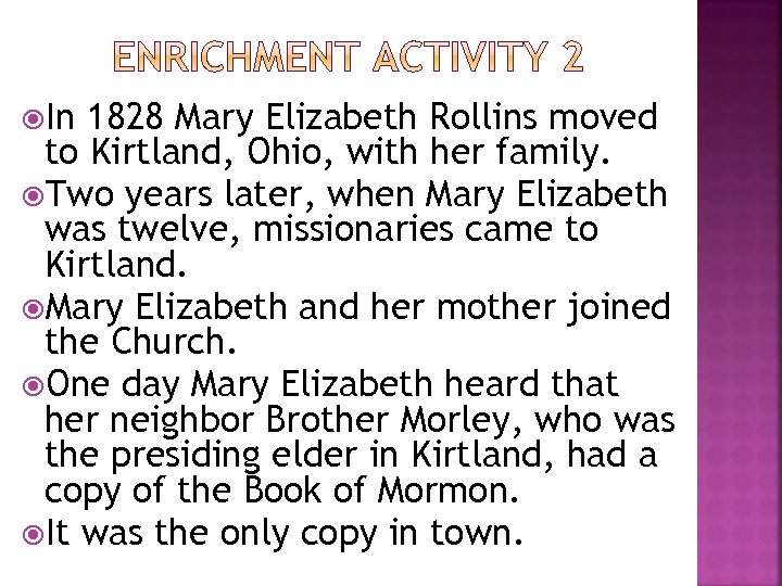 In 1828 Mary Elizabeth Rollins moved to Kirtland, Ohio, with her family. Two