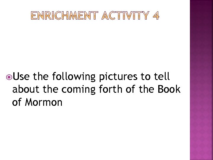 Use the following pictures to tell about the coming forth of the Book