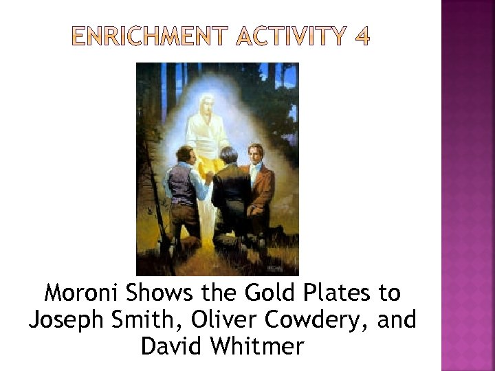 Moroni Shows the Gold Plates to Joseph Smith, Oliver Cowdery, and David Whitmer