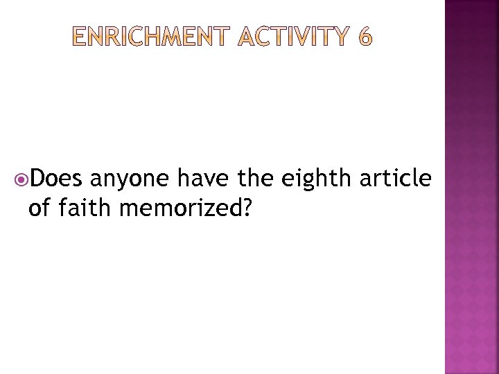 Does anyone have the eighth article of faith memorized?