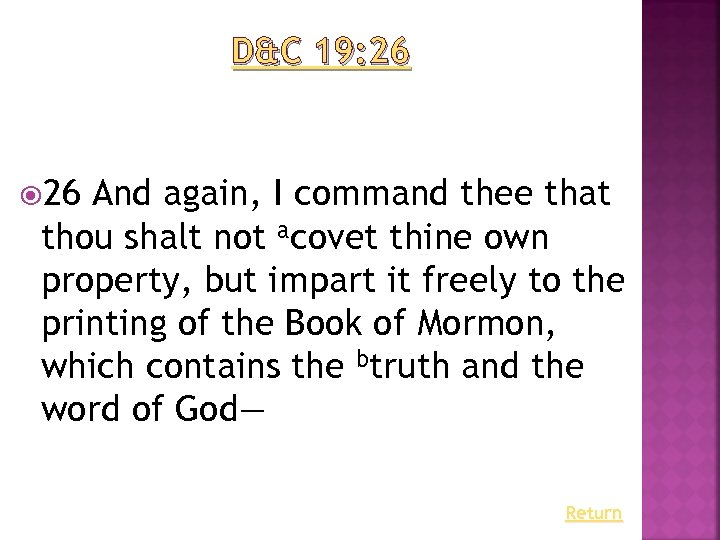 D&C 19: 26 And again, I command thee that thou shalt not acovet thine