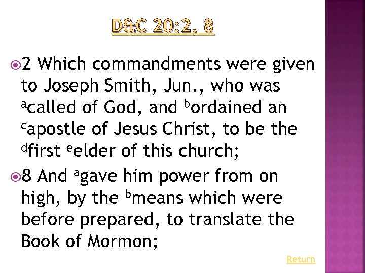 D&C 20: 2, 8 2 Which commandments were given to Joseph Smith, Jun. ,