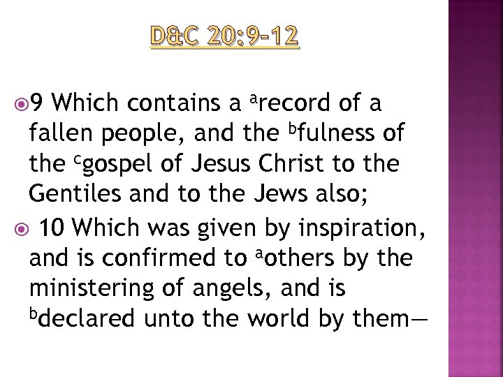 D&C 20: 9– 12 9 Which contains a arecord of a fallen people, and