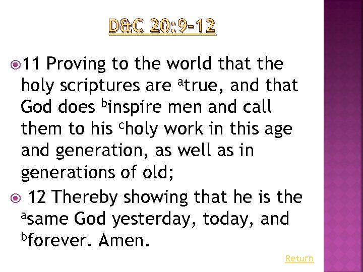 D&C 20: 9– 12 11 Proving to the world that the holy scriptures are