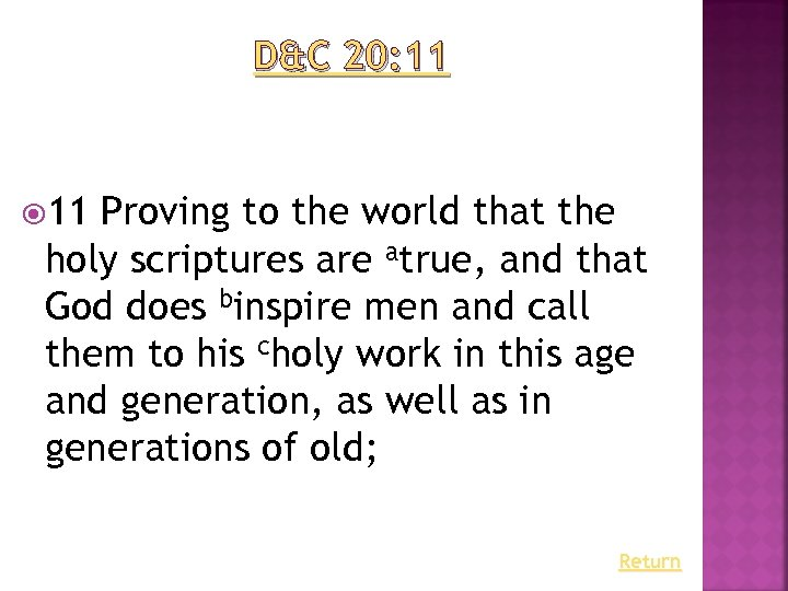 D&C 20: 11 Proving to the world that the holy scriptures are atrue, and
