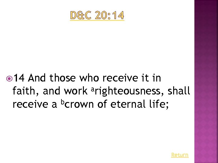 D&C 20: 14 And those who receive it in faith, and work arighteousness, shall