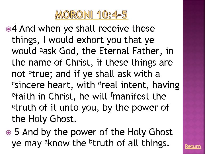 MORONI 10: 4– 5 4 And when ye shall receive these things, I would