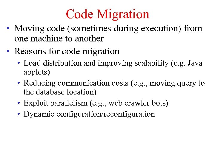 Code Migration • Moving code (sometimes during execution) from one machine to another •