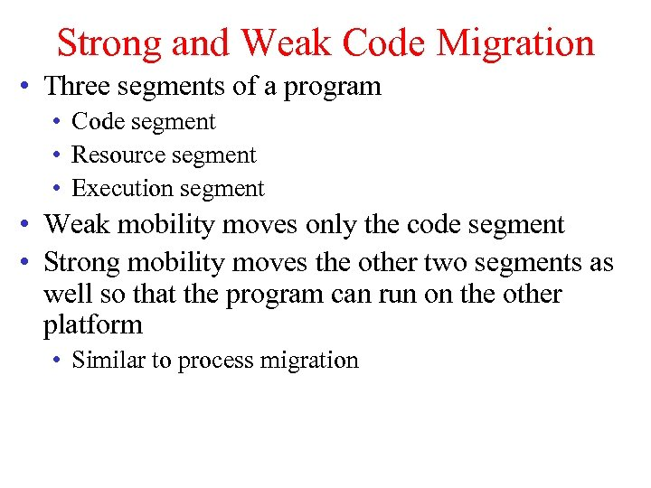 Strong and Weak Code Migration • Three segments of a program • Code segment