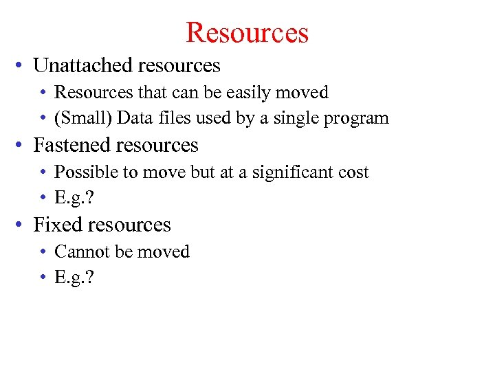 Resources • Unattached resources • Resources that can be easily moved • (Small) Data