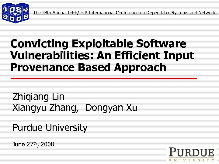 The 38 th Annual IEEE/IFIP International Conference on Dependable Systems and Networks Convicting Exploitable