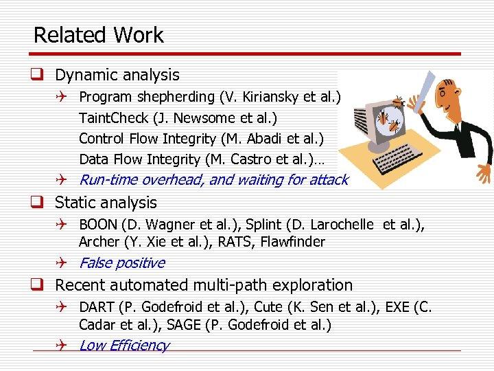 Related Work q Dynamic analysis Q Program shepherding (V. Kiriansky et al. ) Taint.