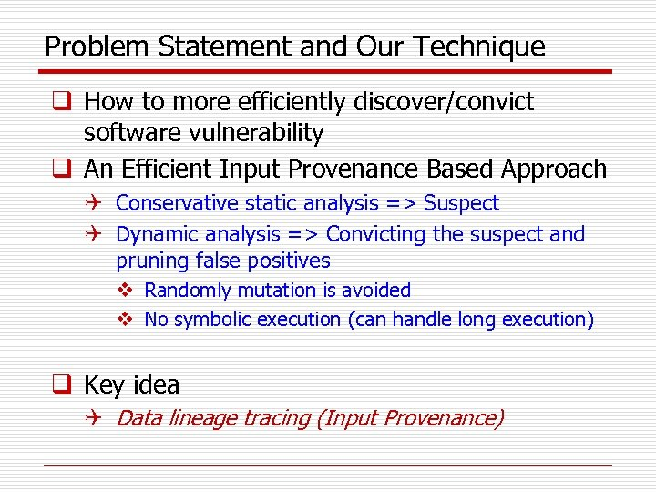 Problem Statement and Our Technique q How to more efficiently discover/convict software vulnerability q
