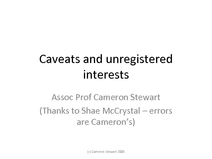 Caveats and unregistered interests Assoc Prof Cameron Stewart (Thanks to Shae Mc. Crystal –
