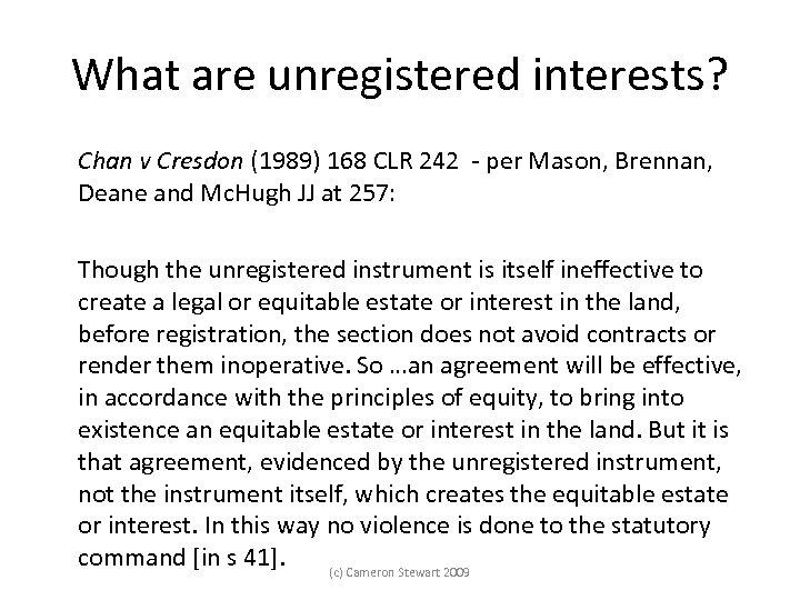 What are unregistered interests? Chan v Cresdon (1989) 168 CLR 242 - per Mason,