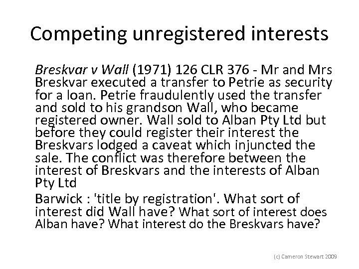 Competing unregistered interests Breskvar v Wall (1971) 126 CLR 376 - Mr and Mrs