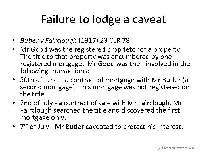 Failure to lodge a caveat • Butler v Fairclough (1917) 23 CLR 78 •