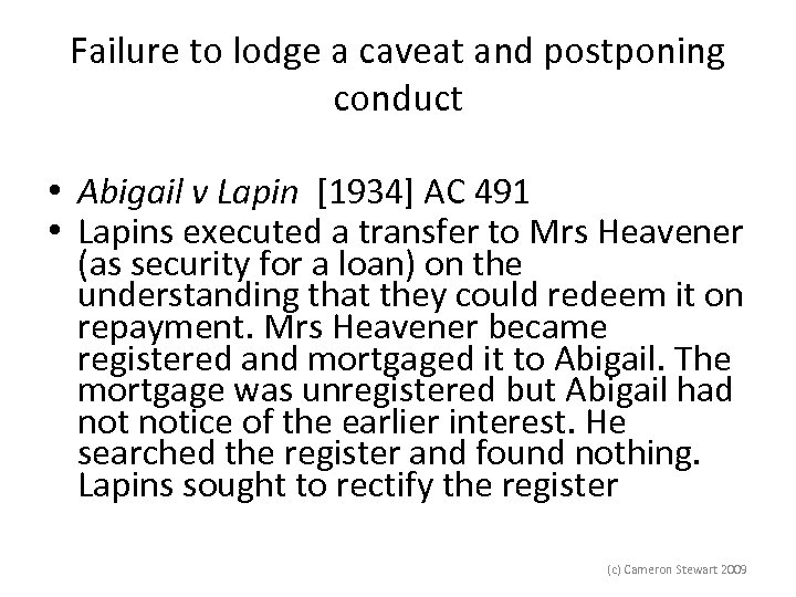 Failure to lodge a caveat and postponing conduct • Abigail v Lapin [1934] AC