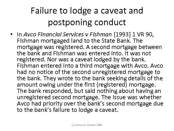 Failure to lodge a caveat and postponing conduct • In Avco Financial Services v