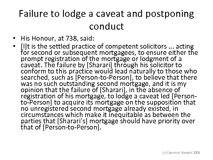 Failure to lodge a caveat and postponing conduct • His Honour, at 738, said: