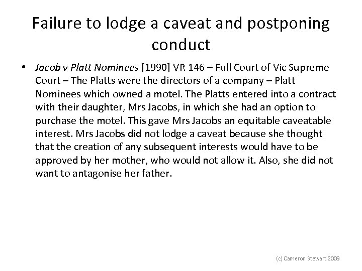 Failure to lodge a caveat and postponing conduct • Jacob v Platt Nominees [1990]