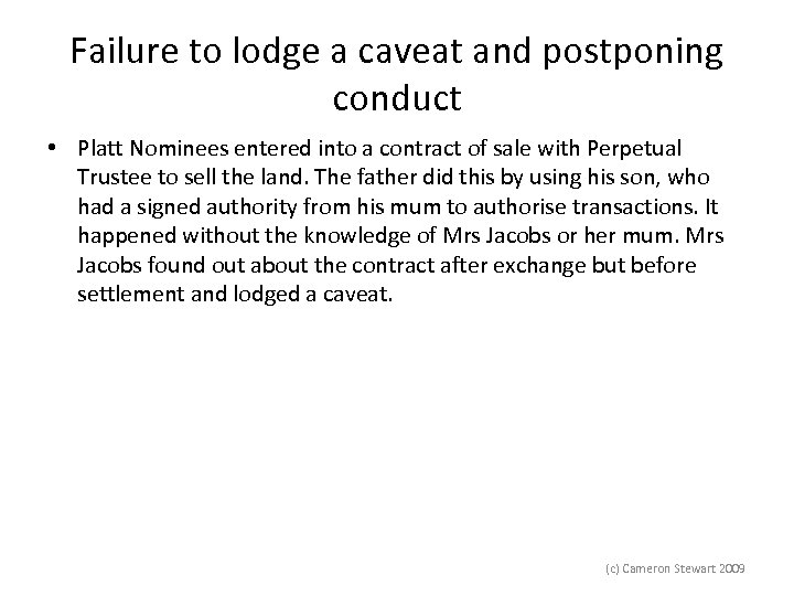 Failure to lodge a caveat and postponing conduct • Platt Nominees entered into a