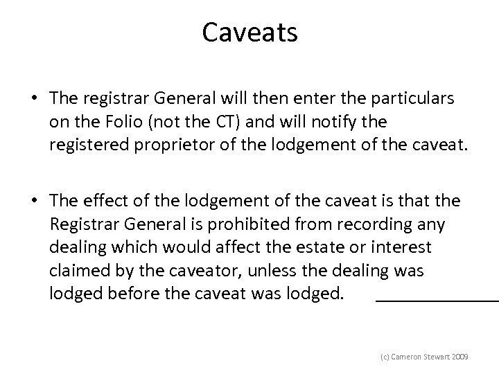Caveats • The registrar General will then enter the particulars on the Folio (not
