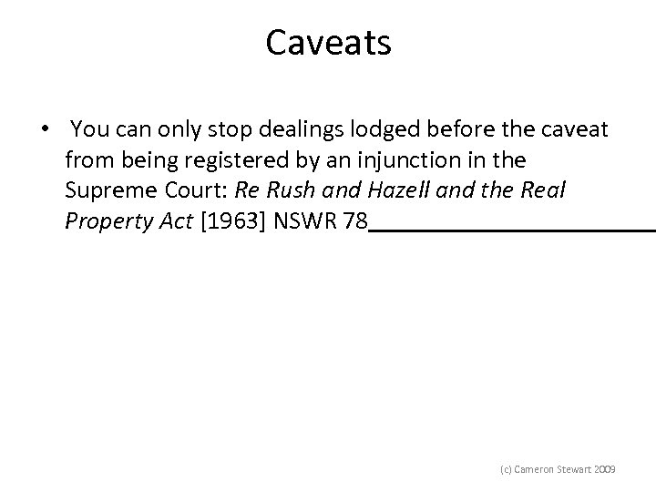 Caveats • You can only stop dealings lodged before the caveat from being registered