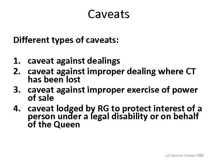 Caveats Different types of caveats: 1. caveat against dealings 2. caveat against improper dealing