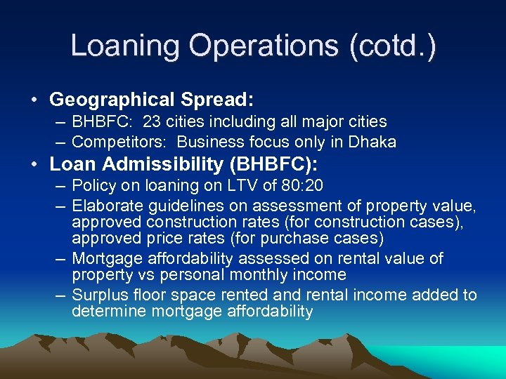 Loaning Operations (cotd. ) • Geographical Spread: – BHBFC: 23 cities including all major