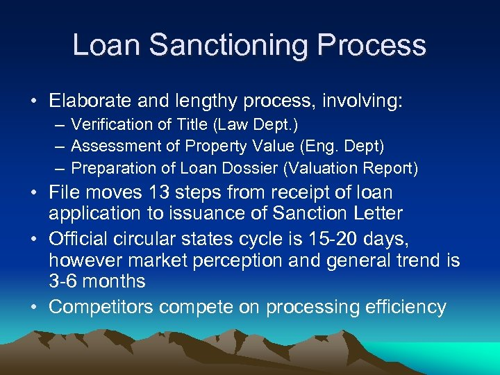 Loan Sanctioning Process • Elaborate and lengthy process, involving: – Verification of Title (Law