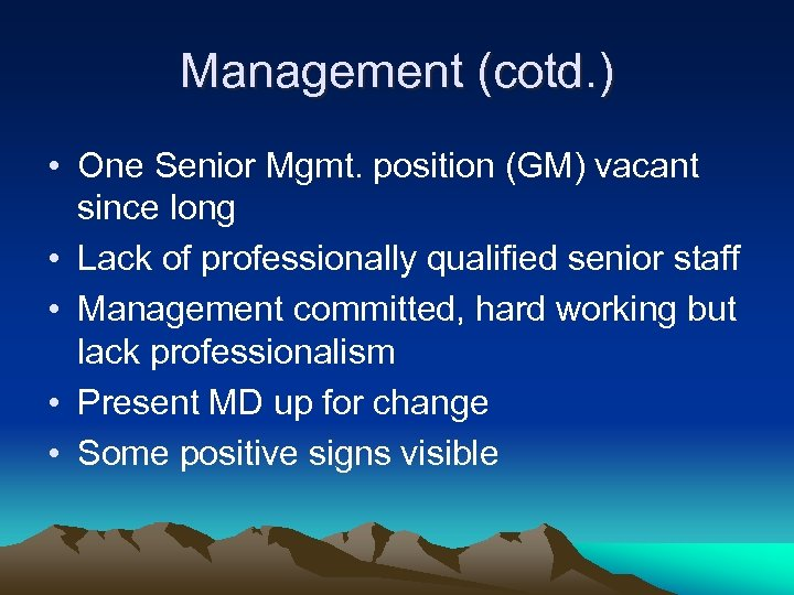 Management (cotd. ) • One Senior Mgmt. position (GM) vacant since long • Lack