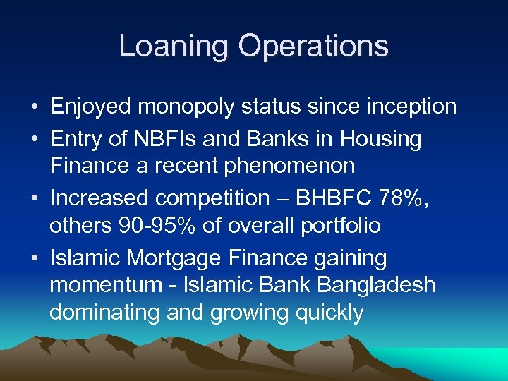Loaning Operations • Enjoyed monopoly status sinception • Entry of NBFIs and Banks in