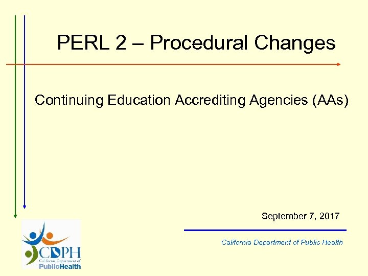 PERL 2 – Procedural Changes Continuing Education Accrediting Agencies (AAs) September 7, 2017 California