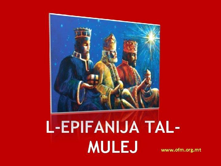 L-EPIFANIJA TALMULEJ www. ofm. org. mt